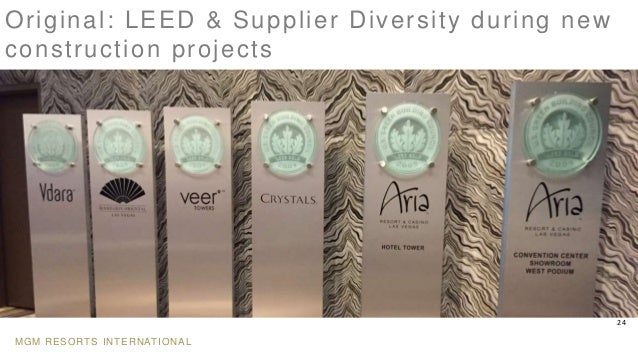 MGM RESORTS INTERNATIONAL 24 Over time: greener business is a better business Original: LEED & Supplier Diversity during n...