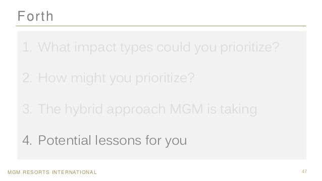 MGM RESORTS INTERNATIONAL 47 Forth 1. What impact types could you prioritize? 2. How might you prioritize? 3. The hybrid a...