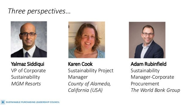 Yalmaz Siddiqui VP of Corporate Sustainability MGM Resorts Three perspectives… Karen Cook Sustainability Project Manager C...
