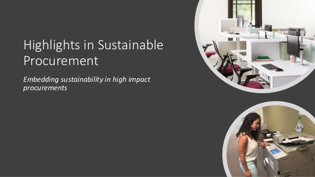 Objective Sustainable Procurement will benefit the organization by identifying efficiencies, minimizing risk, encouraging ...