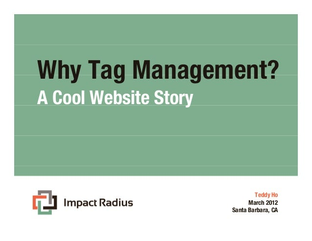Why Tag Management?A Cool Website Story                               Teddy Ho                             March 2012     ...