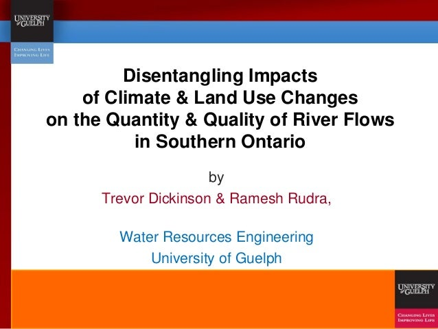 Disentangling Impacts of Climate & Land Use Changes on the Quantity & Quality of River Flows in Southern Ontario by Trevor...