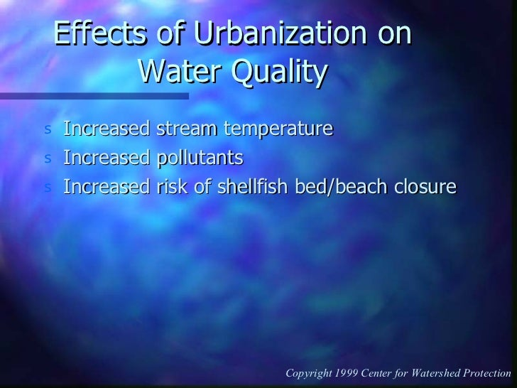 Effects of Urbanization on Water Quality <ul><li>Increased stream temperature </li></ul><ul><li>Increased pollutants </li>...