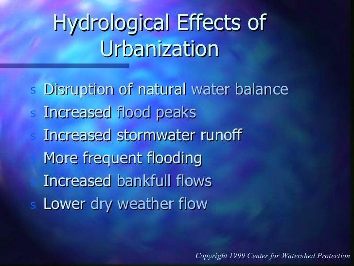 Hydrological Effects of Urbanization <ul><li>Disruption of natural  water balance </li></ul><ul><li>Increased  flood peaks...