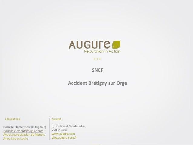 P.1 www.augure-corp.fr SNCF Accident Brétigny sur Orge PREPAREPAR : AUGURE: 5, Boulevard Montmartre, 75002 Paris www.augur...