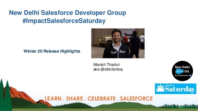 New Delhi Salesforce Developer Group Winter 20 Release Highlights LEARN . SHARE . CELEBRATE . SALESFORCE #ImpactSalesforce...