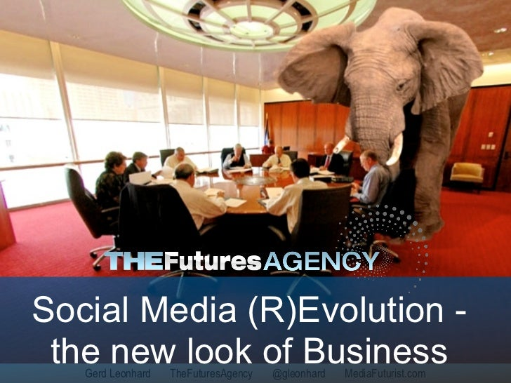 Social Media (R)Evolution -  the new look of Business    Gerd Leonhard   TheFuturesAgency   @gleonhard   MediaFuturist.com...