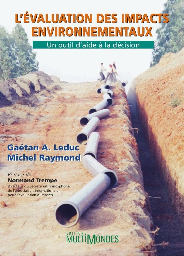 Gaétan A. Leduc Michel Raymond Un outil d'aide à la décision Gaétan A. Leduc Michel Raymond L'ÉVALUATION DES IMPACTS ENVIR...
