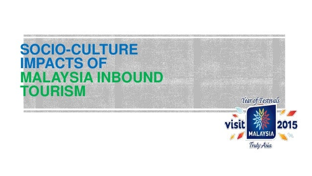 SOCIO-CULTURE IMPACTS OF MALAYSIA INBOUND TOURISM