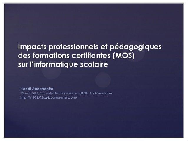 Impacts professionnels et pédagogiques des formations certifiantes (MOS) sur l'informatique scolaire Haddi Abderrahim 13 M...