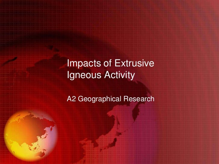 Impacts of ExtrusiveIgneous ActivityA2 Geographical Research