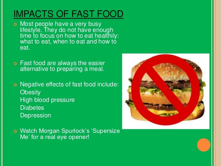 the impacts of fast food The study compared the effects of a junk food meal and a mediterranean based meal on the inner lining of the blood vessels after a 12-hour fast and again two and four hours after finishing each meal on days that kids ate fast food.