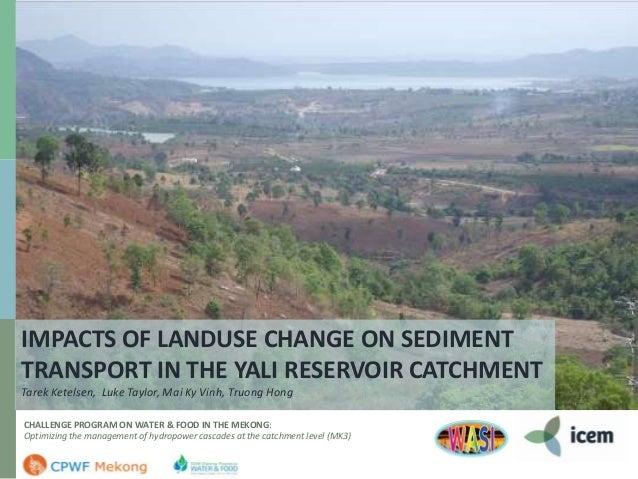 IMPACTS OF LANDUSE CHANGE ON SEDIMENT TRANSPORT IN THE YALI RESERVOIR CATCHMENT Tarek Ketelsen, Luke Taylor, Mai Ky Vinh, ...