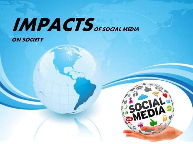 IMPACTSOF SOCIAL MEDIA ON SOCIETY