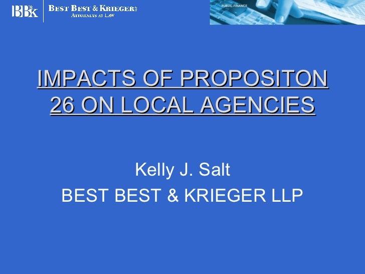 IMPACTS OF PROPOSITON 26 ON LOCAL AGENCIES        Kelly J. Salt BEST BEST & KRIEGER LLP