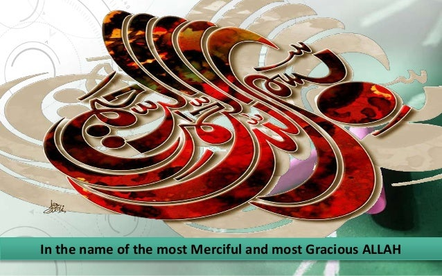 In the name of the most Merciful and most Gracious ALLAH