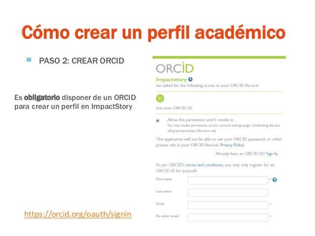 Cómo crear un perfil académico ▀ PASO 2: CREAR ORCID https://orcid.org/oauth/signin Es obligatorio disponer de un ORCID pa...