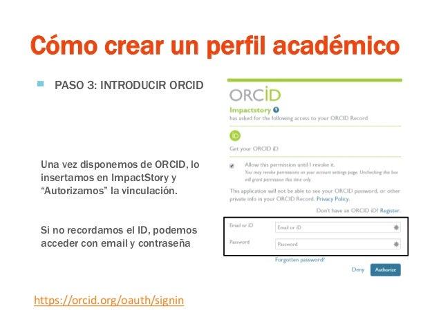 Cómo crear un perfil académico ▀ PASO 3: INTRODUCIR ORCID https://orcid.org/oauth/signin Una vez disponemos de ORCID, lo i...