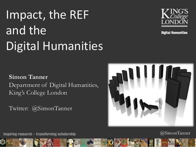 @SimonTanner Impact, the REF and the Digital Humanities Simon Tanner Department of Digital Humanities, King's College Lond...