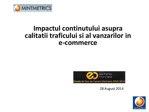 Impactul continutului asupra  calitatii traficului si al vanzarilor in  e-commerce  28 August 2014