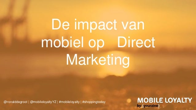 De impact van mobiel op Direct Marketing @ronalddegroot | @mobileloyaltyYZ | #mobileloyalty | #shoppingtoday