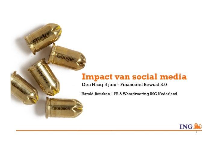 Impact van social mediaDen Haag 5 juni - Financieel Bewust 3.0Harold Reusken | PR & Woordvoering ING Nederland            ...
