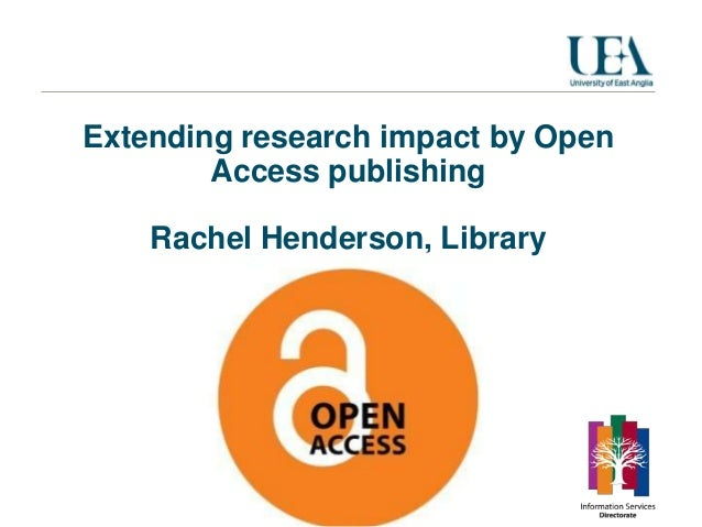 Extending research impact by Open        Access publishing    Rachel Henderson, Library