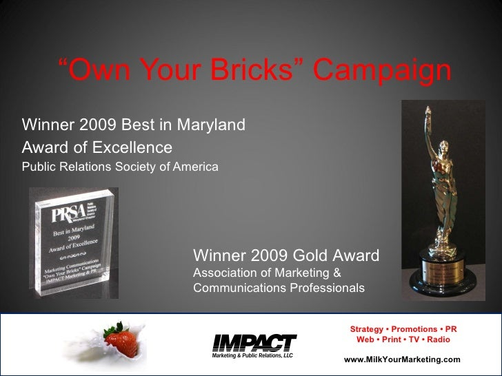 """"""" Own Your Bricks"""" Campaign Winner 2009 Best in Maryland  Award of Excellence  Public Relations Society of America Winner ..."""