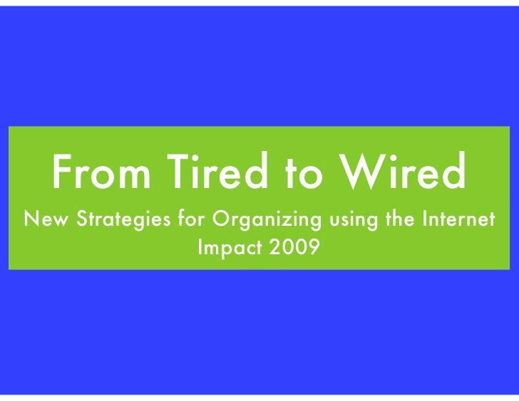 From Tired to Wired New Strategies for Organizing using the Internet                  Impact 2009