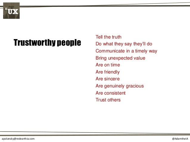 @AdamtheIAapolansky@redearthia.com Trustworthy people Tell the truth Do what they say they'll do Communicate in a timely w...