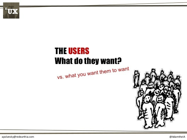 @AdamtheIAapolansky@redearthia.com THE USERS What do they want?