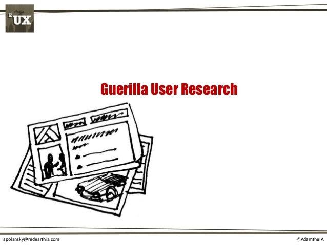 @AdamtheIAapolansky@redearthia.com Guerilla User Research