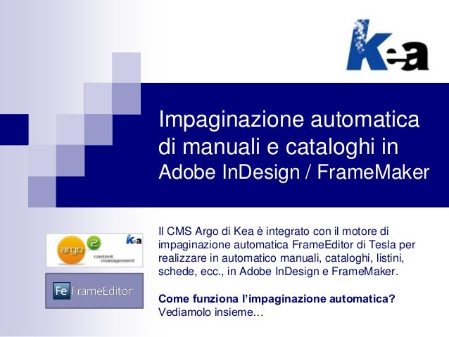Impaginazione automatica di manuali e cataloghi in Adobe InDesign / FrameMaker Il CMS Argo di Kea è integrato con il motor...