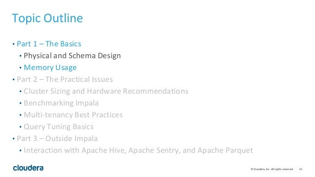 15© Cloudera, Inc. All rights reserved. Topic Outline • Part 1 – The Basics • Physical and Schema Design • Memory Usage • ...
