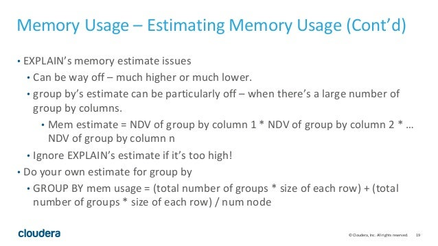 19© Cloudera, Inc. All rights reserved. Memory Usage – Estimating Memory Usage (Cont'd) • EXPLAIN's memory estimate issues...