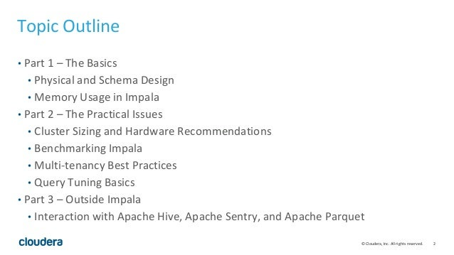 2© Cloudera, Inc. All rights reserved. Topic Outline • Part 1 – The Basics • Physical and Schema Design • Memory Usage in ...