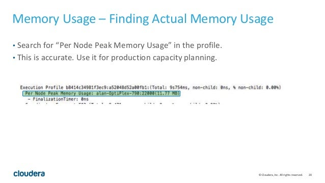 """20© Cloudera, Inc. All rights reserved. Memory Usage – Finding Actual Memory Usage • Search for """"Per Node Peak Memory Usag..."""