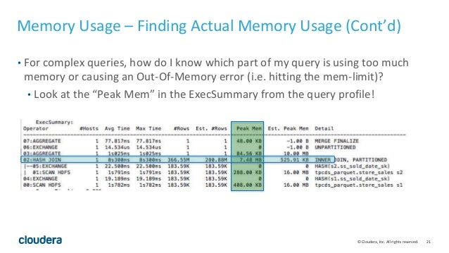 21© Cloudera, Inc. All rights reserved. Memory Usage – Finding Actual Memory Usage (Cont'd) • For complex queries, how do ...