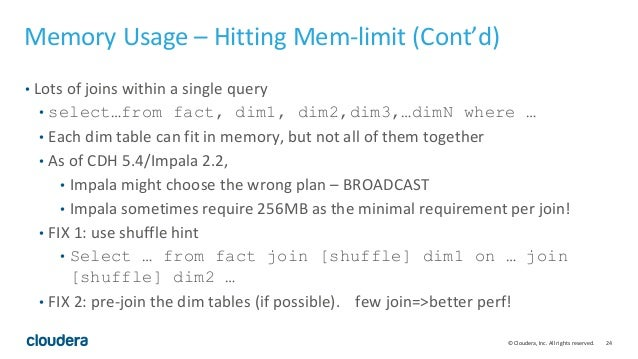 24© Cloudera, Inc. All rights reserved. Memory Usage – Hitting Mem-limit (Cont'd) • Lots of joins within a single query • ...