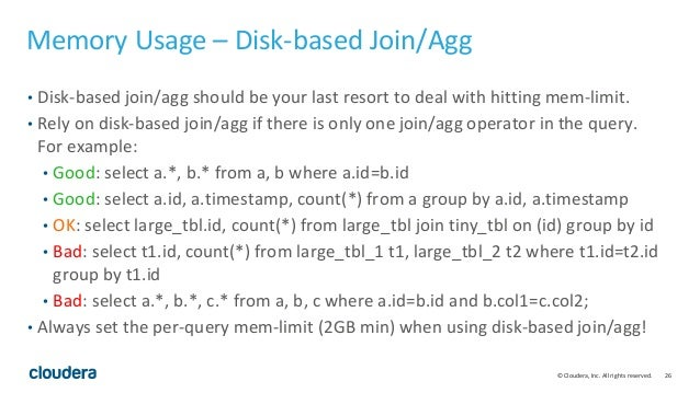 26© Cloudera, Inc. All rights reserved. Memory Usage – Disk-based Join/Agg • Disk-based join/agg should be your last resor...