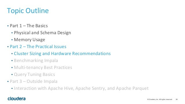 28© Cloudera, Inc. All rights reserved. Topic Outline • Part 1 – The Basics • Physical and Schema Design • Memory Usage • ...