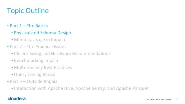 3© Cloudera, Inc. All rights reserved. Topic Outline • Part 1 – The Basics • Physical and Schema Design • Memory Usage in ...