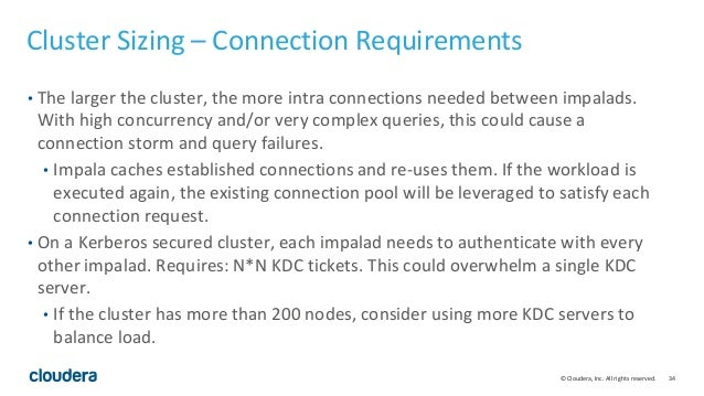 34© Cloudera, Inc. All rights reserved. Cluster Sizing – Connection Requirements • The larger the cluster, the more intra ...