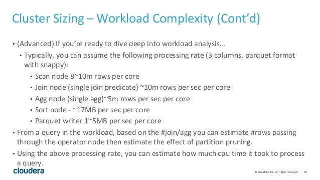 35© Cloudera, Inc. All rights reserved. Cluster Sizing – Workload Complexity (Cont'd) • (Advanced) If you're ready to dive...