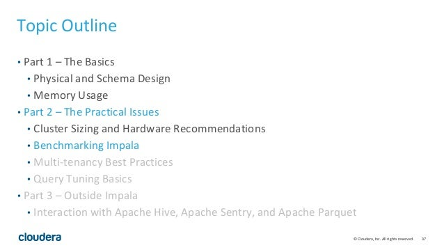 37© Cloudera, Inc. All rights reserved. Topic Outline • Part 1 – The Basics • Physical and Schema Design • Memory Usage • ...
