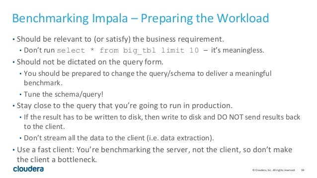 39© Cloudera, Inc. All rights reserved. Benchmarking Impala – Preparing the Workload • Should be relevant to (or satisfy) ...