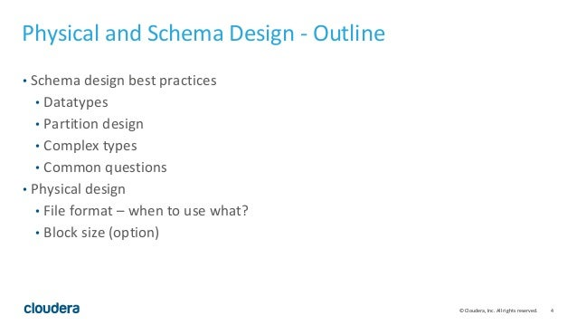 4© Cloudera, Inc. All rights reserved. Physical and Schema Design - Outline • Schema design best practices • Datatypes • P...