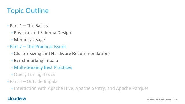 45© Cloudera, Inc. All rights reserved. Topic Outline • Part 1 – The Basics • Physical and Schema Design • Memory Usage • ...