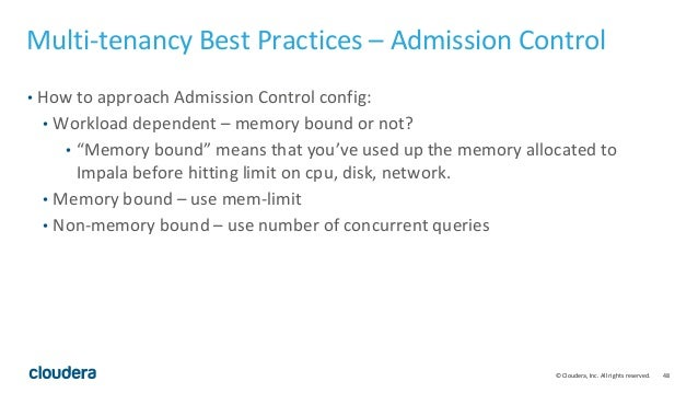 48© Cloudera, Inc. All rights reserved. Multi-tenancy Best Practices – Admission Control • How to approach Admission Contr...