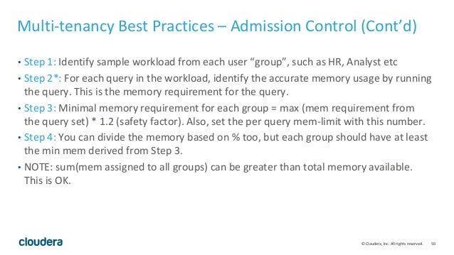 50© Cloudera, Inc. All rights reserved. Multi-tenancy Best Practices – Admission Control (Cont'd) • Step 1: Identify sampl...